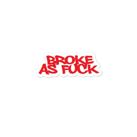 Broke As F*ck - Bubble Free Stickers (3 Sizes)