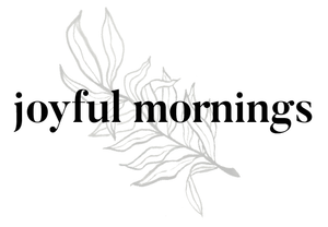 Joyful Mornings by Kristin Foss