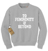 To Femininity And Beyond Adult Crewneck Sweatshirt