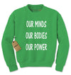 Our Minds Our Bodies Our Power Adult Crewneck Sweatshirt