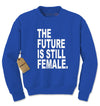 The Future is STILL Female Adult Crewneck Sweatshirt