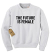 The Future Is Female (Black Print) Adult Crewneck Sweatshirt