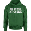 My Pussy My Choice Adult Hoodie Sweatshirt