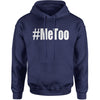 Me Too #MeToo Adult Hoodie Sweatshirt