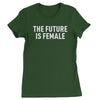 The Future Is Female  Womens T-shirt