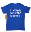 I Run With Wolves Womens T-shirt