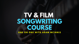 TV & FILM Songwriting Course One on one w/ Adam