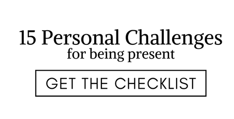 15 personal challenges for being present