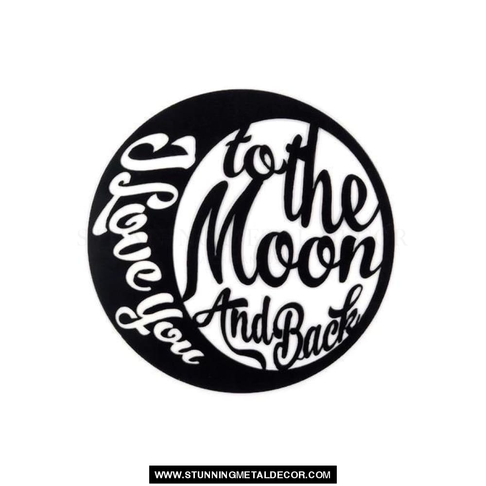 I Love You To The Moon And Back Circle Sign Metal Wall Art Black / 12 Signs