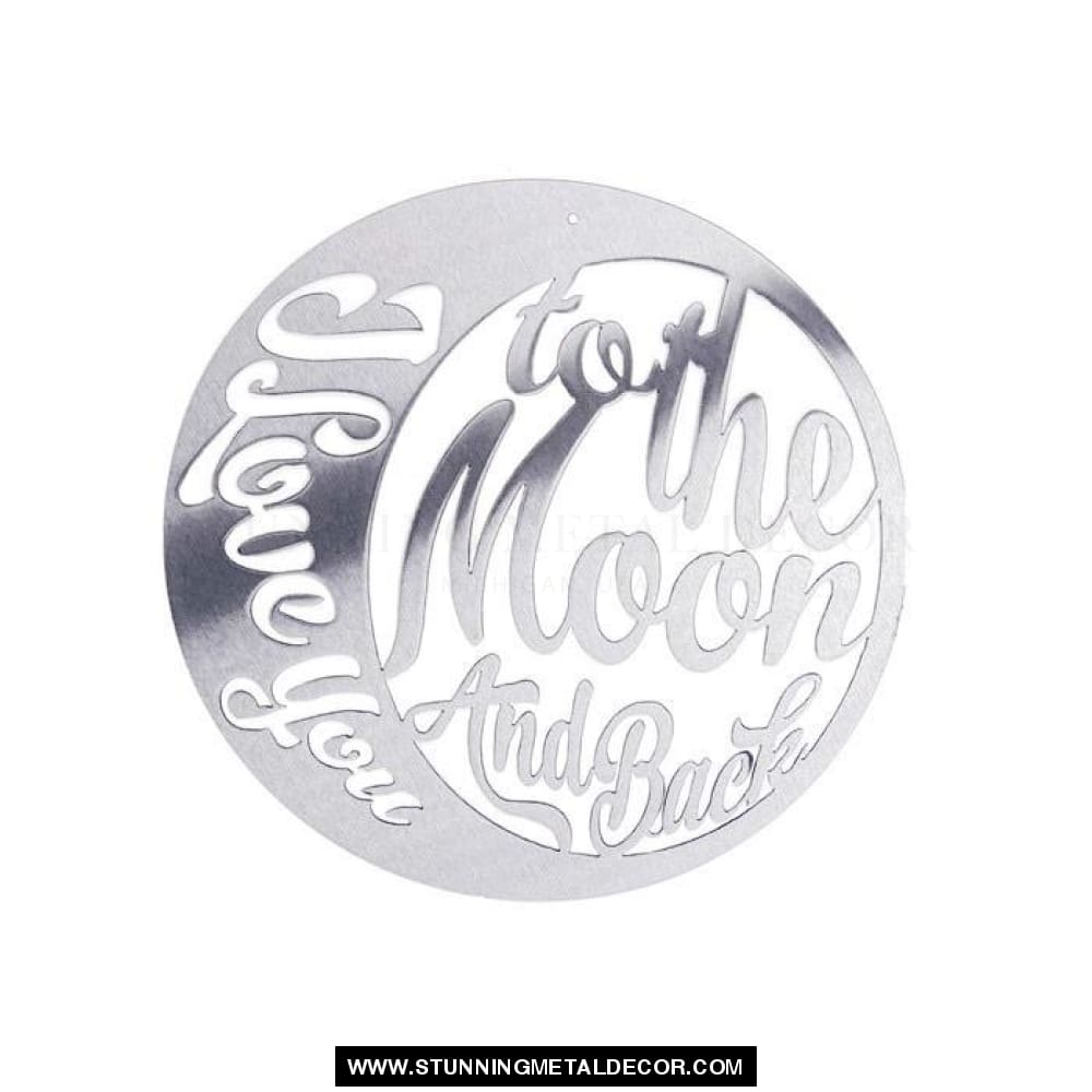 I Love You To The Moon And Back Circle Sign Metal Wall Art Polished / 12 Signs