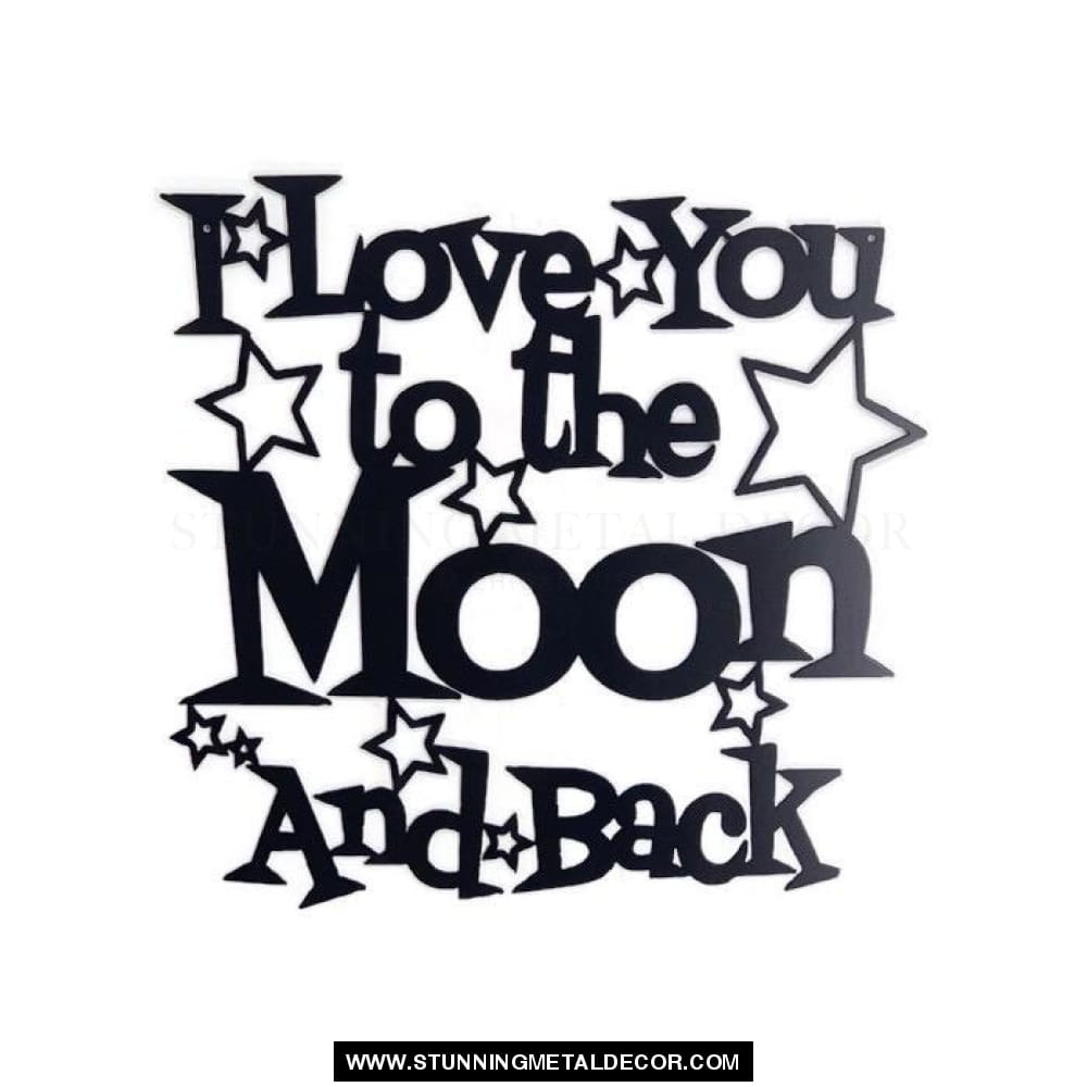 I Love You To The Moon And Back Word Sign Metal Wall Art Black Powdercoat Signs