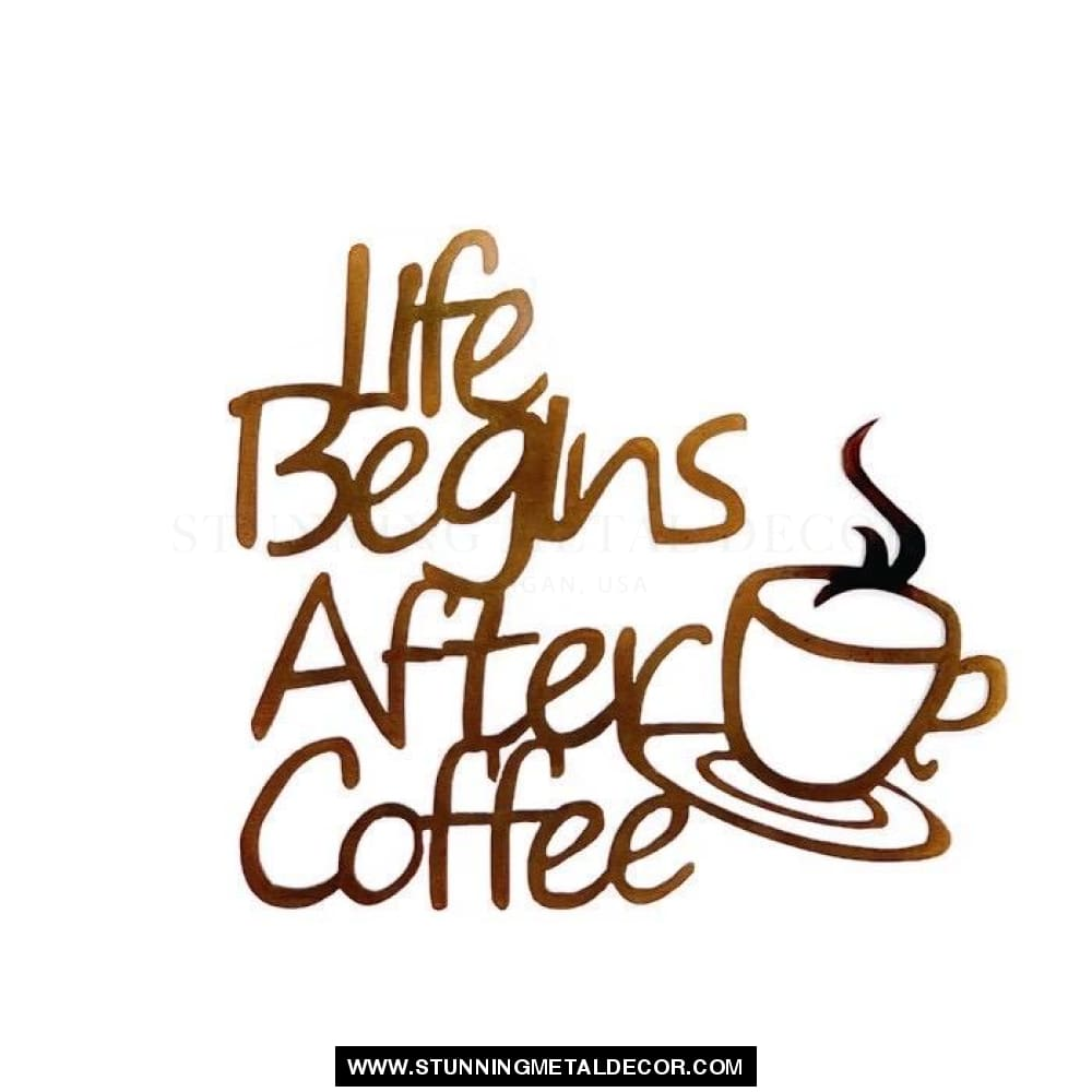 Life Begins After Coffee Metal Wall Art Copper Bronze Signs