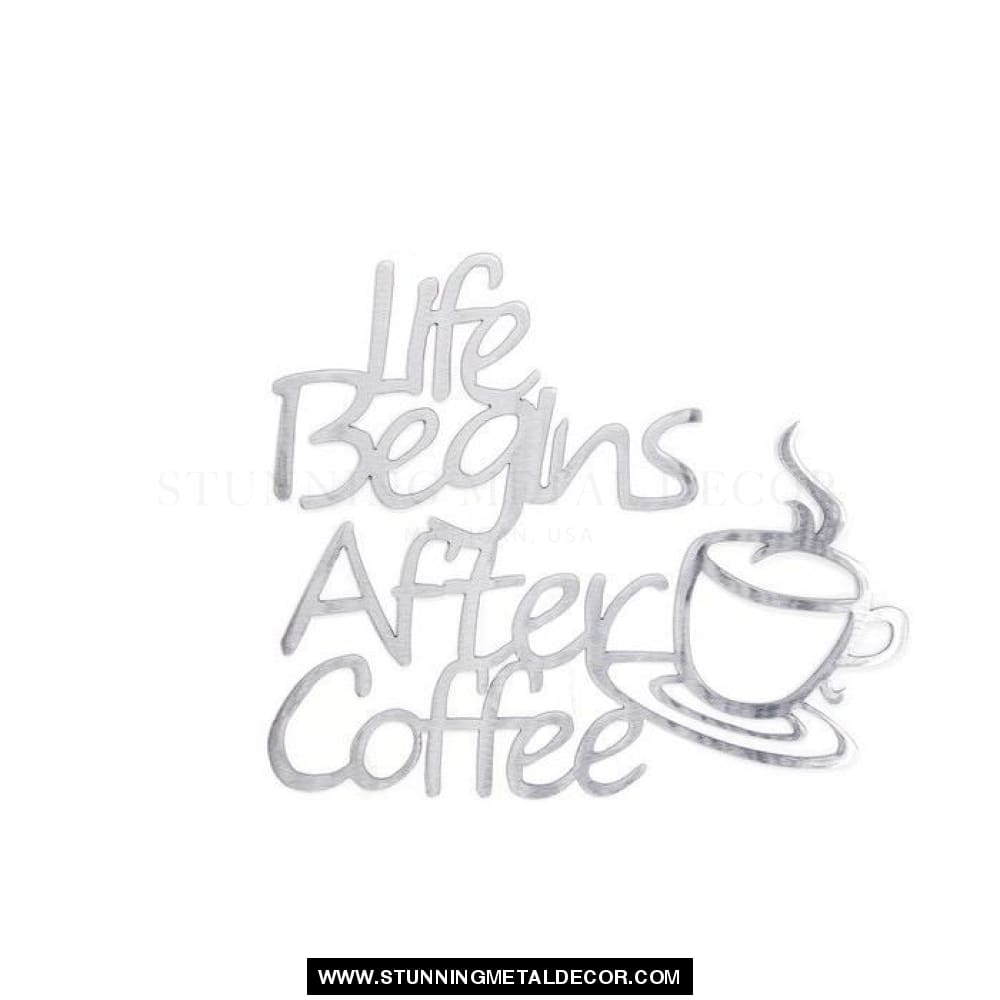 Life Begins After Coffee Metal Wall Art Polished Signs