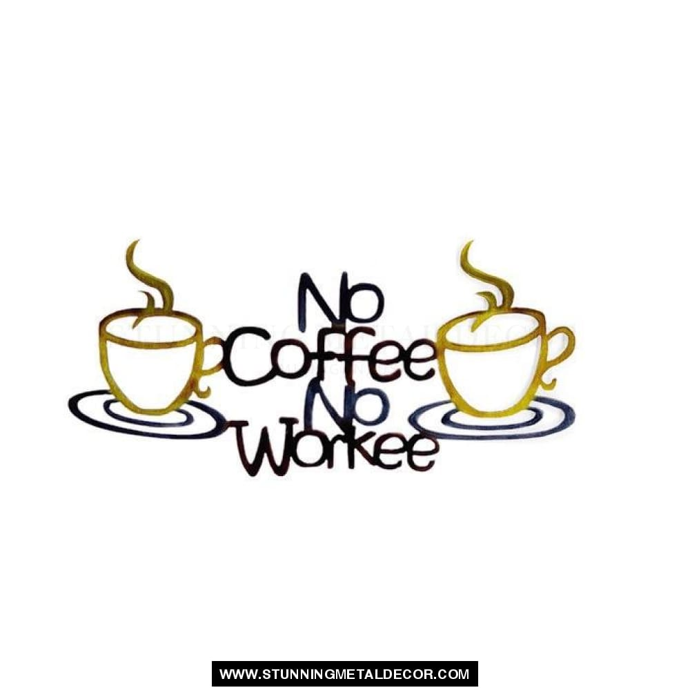 No Coffee Workee Sign Metal Wall Art Signs