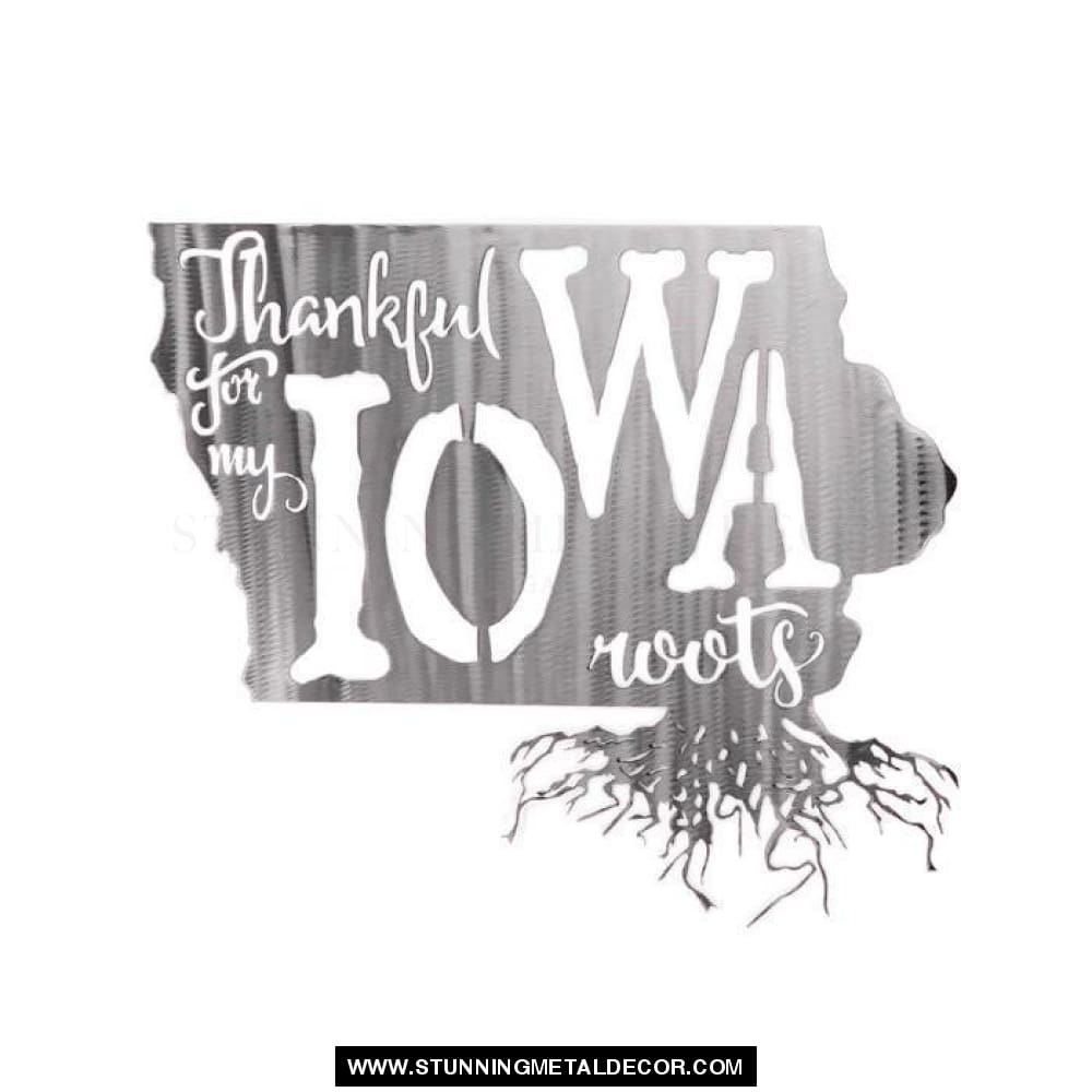 Thankful For My Roots - Iowa Metal Wall Art