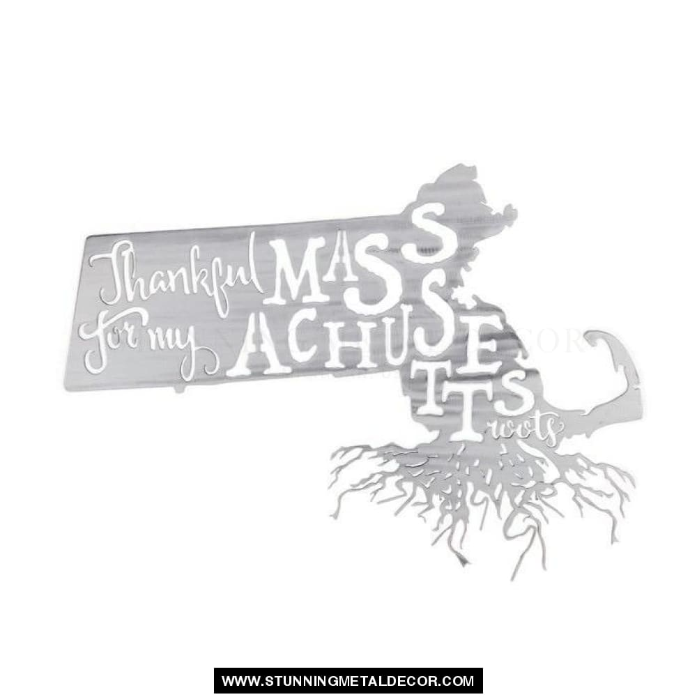 Thankful For My Roots - Massachusetts Metal Wall Art Polished
