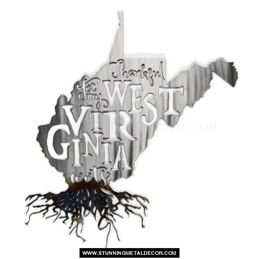 Thankful For My Roots - West Virginia Metal Wall Art Polished