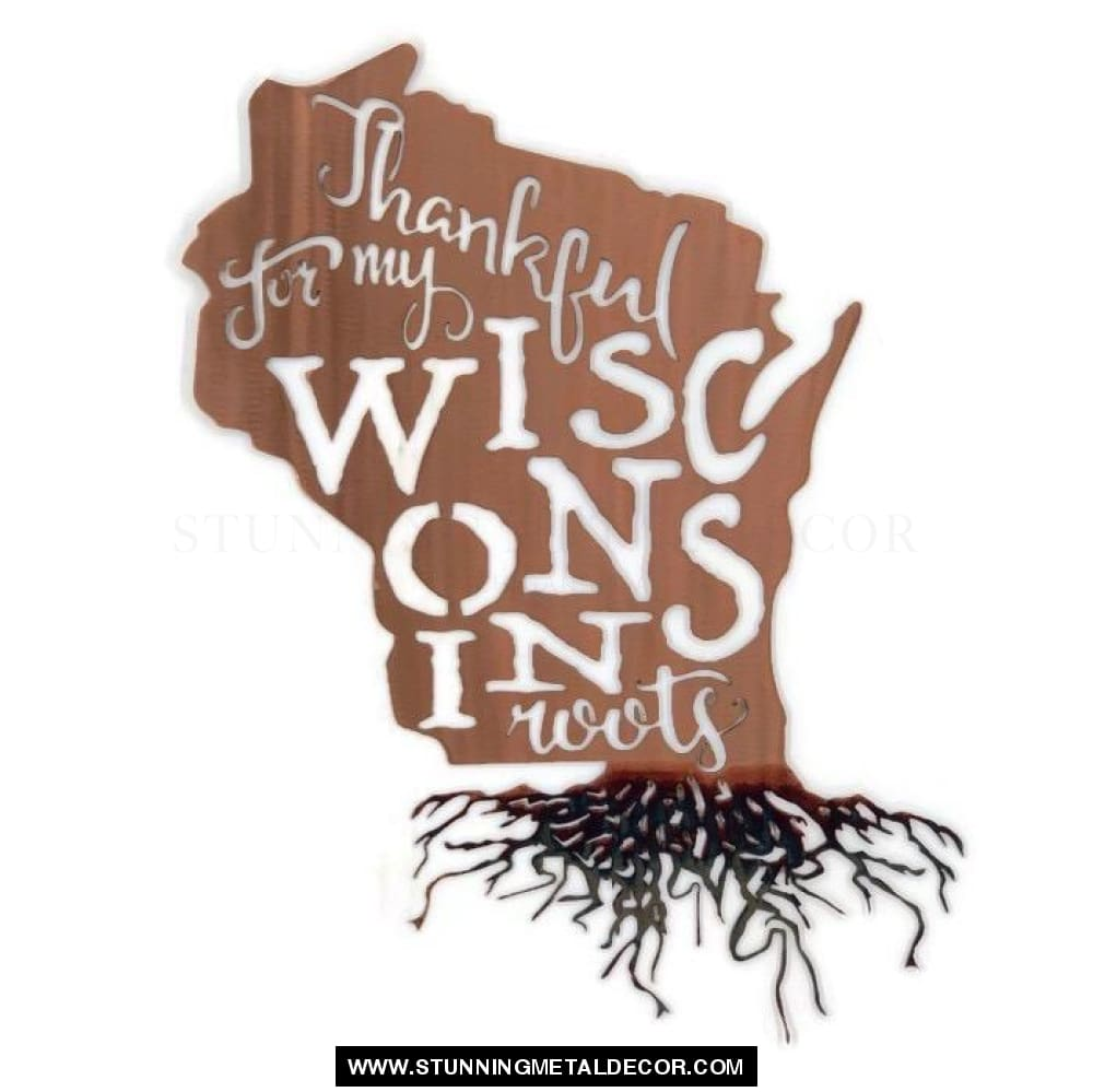 Thankful For My Roots - Wisconsin Metal Wall Art Copper Bronze
