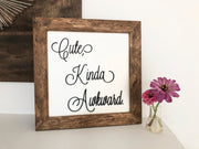 "Cute, Kinda Awkward - 13""x13"" Sign"