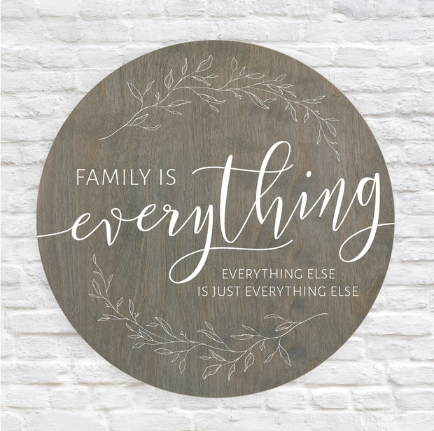 Family is Everything. Everything else is just everything else.