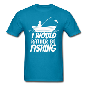 I would rather be fishing - turquoise