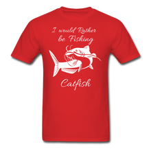 Load image into Gallery viewer, I would rather be fishing Catfish - red