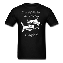 Load image into Gallery viewer, I would rather be fishing Catfish - black