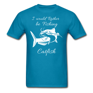 I would rather be fishing Catfish - turquoise