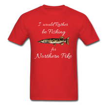 Load image into Gallery viewer, I would rather be fishing for Northern Pike - red