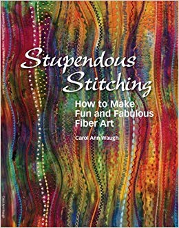 Stupendous Stitching: How to Make Fun and Fabulous Fiber Art