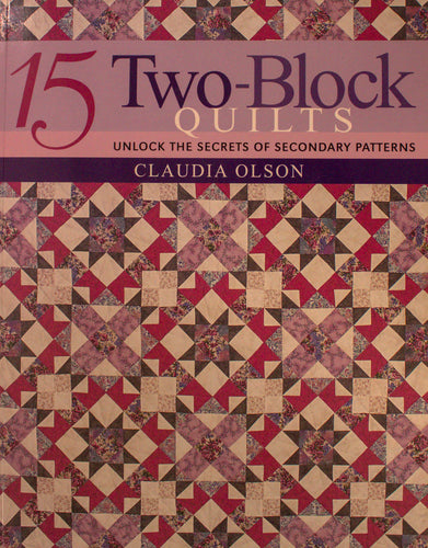 15 Two Block Quilts: Unlocking the Secrets of Secondary Patterns