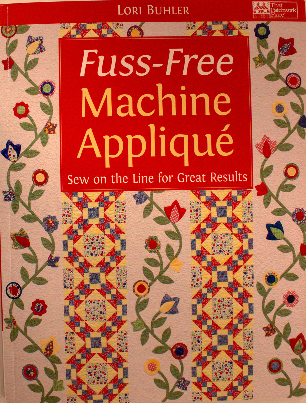 Fuss-Free Machine Appliqué: Sew on the Line for Great Results