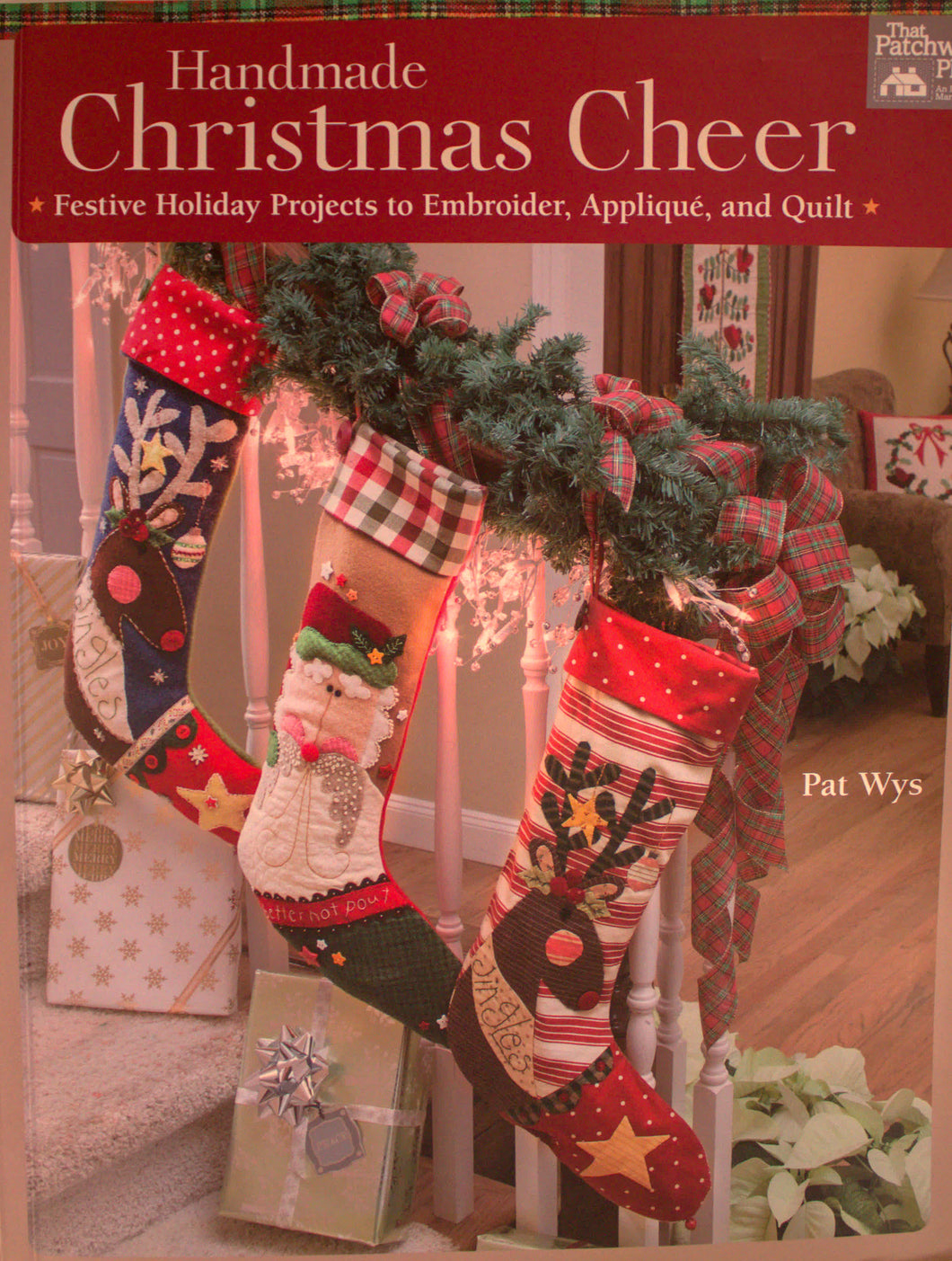 Handmade Christmas Cheer: Festive Holiday Projects to Embroider, Appliqué, and Quilt