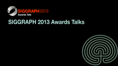 SIGGRAPH 2013 Awards Talks