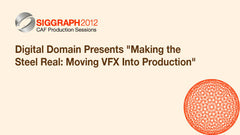 "Digital Domain Presents ""Making the Steel Real: Moving VFX Into Production"""