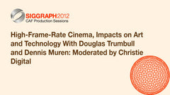 High-Frame-Rate Cinema, Impacts on Art and Technology With Douglas Trumbull and Dennis Muren: Moderated by Christie Digital