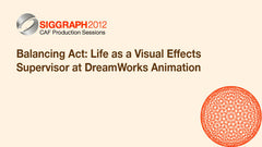 Balancing Act: Life as a Visual Effects Supervisor at DreamWorks Animation
