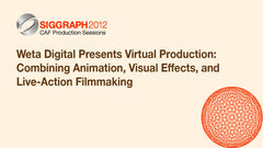 Weta Digital Presents Virtual Production: Combining Animation, Visual Effects, and Live-Action Filmmaking