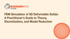 FEM Simulation of 3D Deformable Solids: A Practitioner's Guide to Theory, Discretization, and Model Reduction