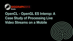 OpenCL - OpenGL ES Interop: A Case Study of Processing Live Video Streams on a Mobile Device