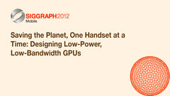 Saving the Planet, One Handset at a Time: Designing Low-Power, Low-Bandwidth GPUs