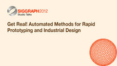 Get Real! Automated Methods for Rapid Prototyping and Industrial Design
