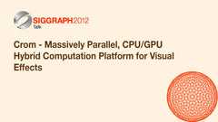 Crom - Massively Parallel, CPU/GPU Hybrid Computation Platform for Visual Effects
