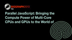 Parallel JavaScript: Bringing the Compute Power of Multi-Core CPUs and GPUs to the World of Web Graphics