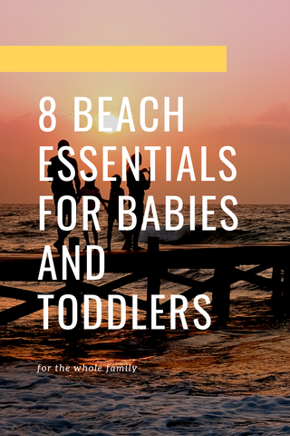 8 Beach Essentials you need for babies and toddlers