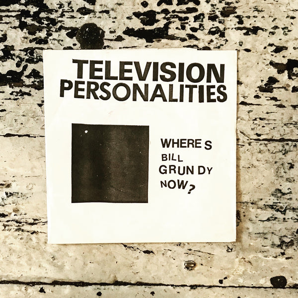 Television Personalities - Where's Bill Grundy Now?