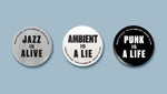Jazz Is Alive, Ambient Is A Lie, Punk Is A Life - Badge Set