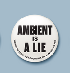Ambient Is A Lie Badge