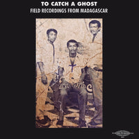 To Catch A Ghost - Field Recordings From Madagascar
