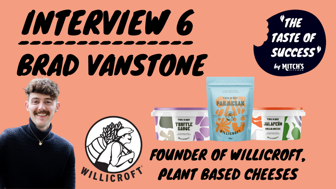#TheTasteOfSucess Episode 6 - Brad Vanstone: Founder of Willicroft (Plant Based Cheeses)